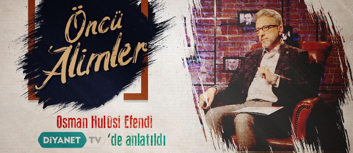 diyanet-tv-oncu-alimler-osman-hulusi-efendi